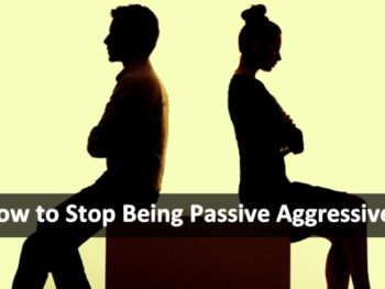 How to Stop Being Passive Aggressive?