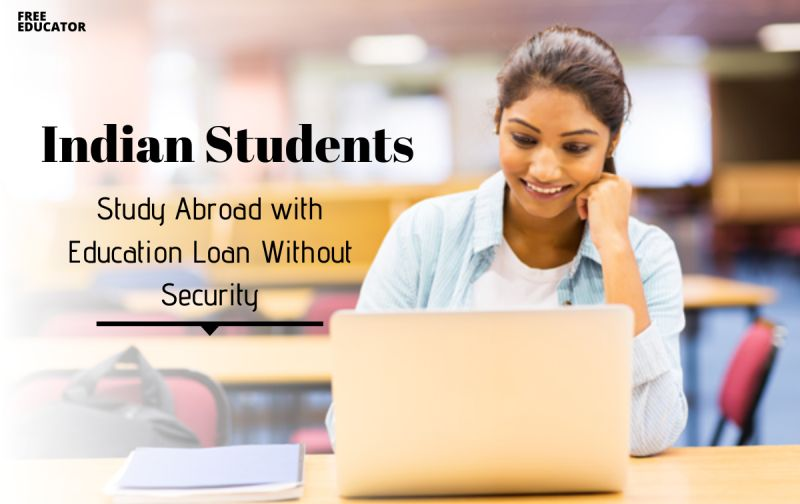 How Can Indian Students Study Abroad with Education Loan Without Security? - FreeEducator.com