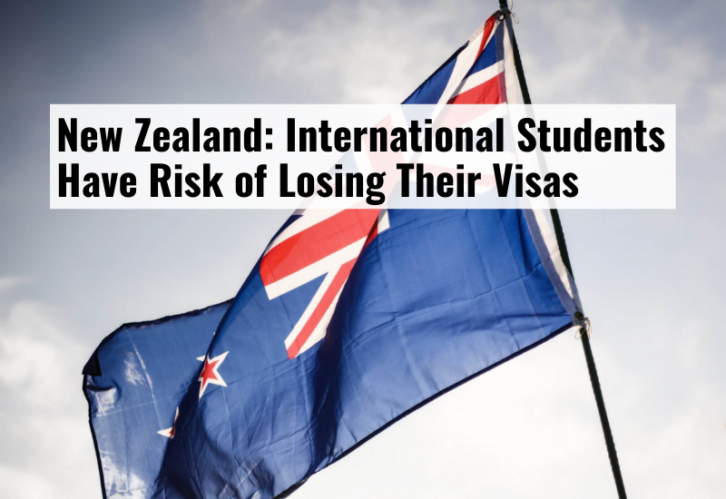 New Zealand: International Students Have Risk of Losing Their Visas
