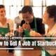 Starbucks Careers - How to Get A Job at Starbucks?