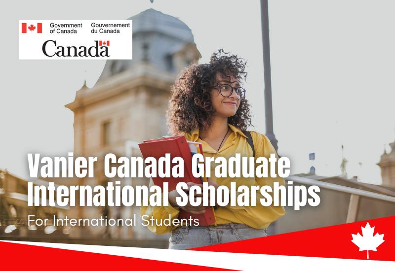 Vanier Canada Graduate International Scholarships, 2020-2021