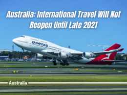 Australia: International Travel Will Not Reopen Until Late 2021