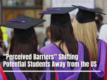 """Perceived Barriers"" Shifting Potential Students Away from the US"